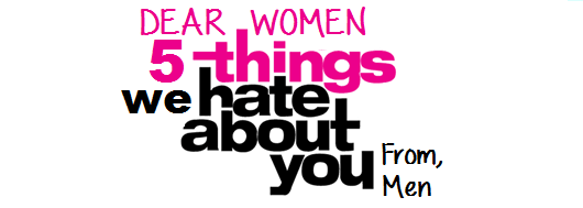 5 Things Men HATE About Us Women