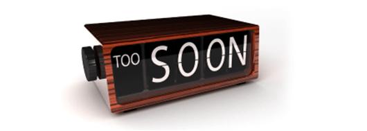 """How soon is """"too soon""""?"""