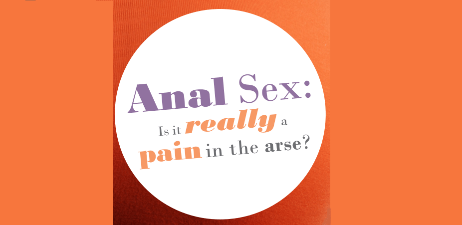 Anal Sex: Is it really a pain in the arse?